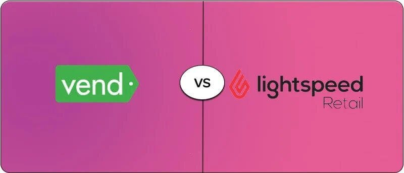 Comparing Vend To Lightspeed: Which System Is Better For Your Business?